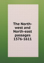 The North-West and North-East Passages 1576-1611