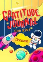 Gratitude Journal for Kids Donovan: Gratitude Journal Notebook Diary Record for Children With Daily Prompts to Practice Gratitude and Mindfulness Chil