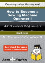 How to Become a Sewing Machine Operator I