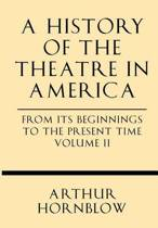 A History of the Theatre in America from Its Beginnings to the Present Time Volume II