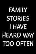Family Stories I Have Heard Way Too Often