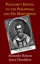 Polycarp's Epistle to the Philippians and His Martyrdom
