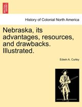 Nebraska, Its Advantages, Resources, and Drawbacks. Illustrated.