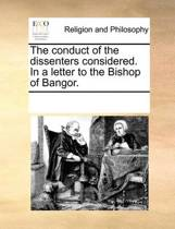 The Conduct of the Dissenters Considered. in a Letter to the Bishop of Bangor.