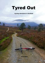 Tyred Out, Cycling Adventures In Scotland