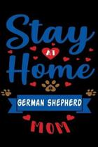 Stay At Home German Shepherd Mom: Cute German Shepherd Lined journal Notebook, Great Accessories & Gift Idea for German Shepherd Owner & Lover. Lined