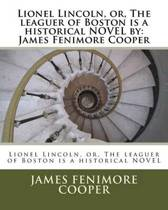 Lionel Lincoln, Or, the Leaguer of Boston Is a Historical Novel by