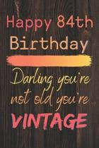Happy 84th Birthday Darling You're Not Old You're Vintage: Cute Quotes 84th Birthday Card Quote Journal / Notebook / Diary / Appreciation Gift / Cute