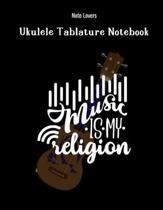 Music Is My Religion: Ukulele Tablature Notebook: Perfect Gift for Ukulele Players