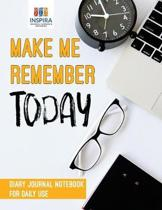 Make Me Remember Today Diary Journal Notebook for Daily Use