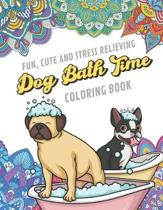 Fun Cute And Stress Relieving Dog Bath Time Coloring Book: Find Relaxation And Mindfulness By Coloring the Stress Away With Beautiful Black and White