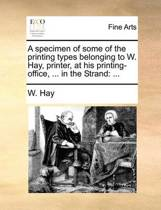 A Specimen of Some of the Printing Types Belonging to W. Hay, Printer, at His Printing-Office, ... in the Strand