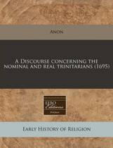 A Discourse Concerning the Nominal and Real Trinitarians (1695)