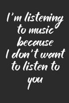 I'm Listening to Music Because: Manuscript paper for musicians, songwriters, composers, write down notes for beginner professional (With Music Quotes)