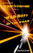 Memoirs From The Road To Everywhere Vol II Wild Boys and Girls Of The Road