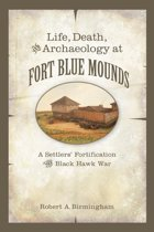 Life, Death, and Archaeology at Fort Blue Mounds
