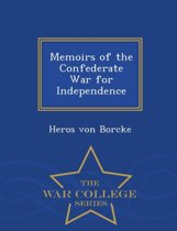 Memoirs of the Confederate War for Independence - War College Series