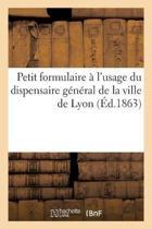 Petit Formulaire l'Usage Du Dispensaire G n ral de la Ville de Lyon