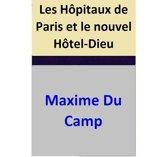 Les Hôpitaux de Paris et le nouvel Hôtel-Dieu
