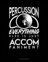 Percussion, Everything Else Is Just Accompaniment