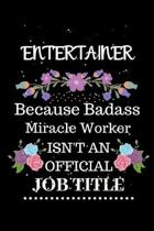 Entertainer Because Badass Miracle Worker Isn't an Official Job Title: Lined Journal Notebook Gift for Entertainer. Notebook / Diary / Thanksgiving &