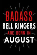 Badass Bell Ringers Are Born In August: Blank Lined Funny Journal Notebooks Diary as Birthday, Welcome, Farewell, Appreciation, Thank You, Christmas,