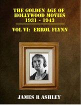 The Golden Age of Hollywood Movies, 1931-1943: Vol VI, Errol Flynn