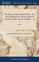 The History of Miss Harriot Fitzroy, and Miss Emilia Spencer. by the Author of Lucinda Courtney. in Two Volumes. ... of 2; Volume 1
