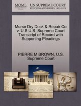 Morse Dry Dock & Repair Co V. U S U.S. Supreme Court Transcript of Record with Supporting Pleadings