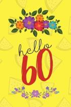 Hello 60: Blank Lined Notebook to Write In for Notes, gift idea for birthday of 60 year old, funny and cute blank lined journal