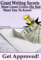Get Approved: Grant Writing Secrets Most Grant Givers Do Not Want You To Know – Even In a Bad Economy