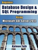 Beginner Database Design & SQL Programming Using Microsoft SQL Server 2012