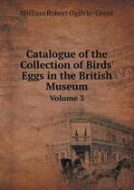 Catalogue of the Collection of Birds' Eggs in the British Museum Volume 3
