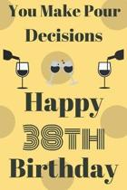 You Make Pour Decisions Happy 38th Birthday
