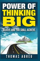Power of Thinking Big - Believe and You Shall Achieve