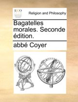 Bagatelles Morales. Seconde Dition.