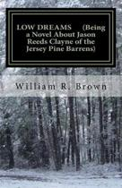 Low Dreams (Being a Novel about Jason Reeds Clayne of the Jersey Pine Barrens)