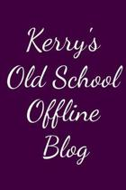 Kerry's Old School Offline Blog: Notebook / Journal / Diary - 6 x 9 inches (15,24 x 22,86 cm), 150 pages.