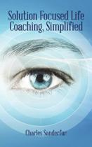 Solution Focused Life Coaching, Simplified