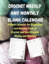 Crochet Weekly and Monthly Blank Calendar A Blank Calendar for Organizing and Keeping Track of Crochet and Yarn Projects Weekly and Monthly