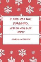If God Was Not Forgiving, Heaven Would Be Empty Journal Notebook