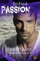 Spilled Passion (Aidan Undercover 3)