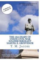 The 1864 Diary of Union Civil War Soldier Sergeant Samuel E. Grosvenor