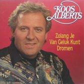 Koos Alberts - Zolang Je Van Geluk Kunt Dromen