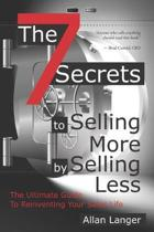 The 7 Secrets to Selling More by Selling Less