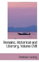 Remains, Historical and Literary, Volume CVIII