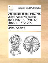 An Extract of the Rev. Mr. John Wesley's Journal, from May 14, 1768, to Sept. 1, 1770. XV