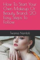 How to Start Your Own Makeup or Beauty Brand