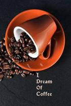 I Dream Of Coffee