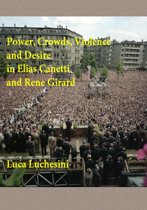 Power, Crowds, Violence and Desire in Elias Canetti and Rene Girard